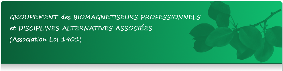 GROUPEMENT des BIOMAGNETISEURS PROFESSIONNELS et DISCIPLINES ALTERNATIVES ASSOCI�ES